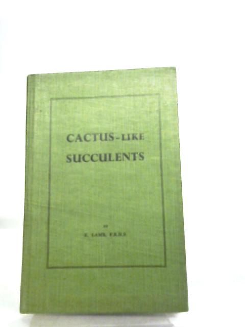 Cactus-Like Succulents by E. Lamb