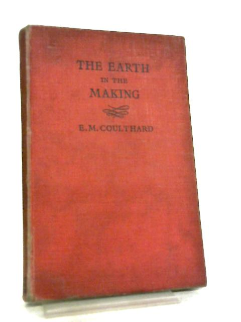The Earth In The Making by E. M. Coulthard