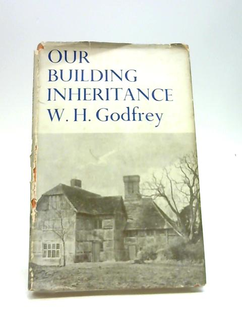 Our Building Inheritance, Are we to use it or lose it? by GODFREY, W. H.