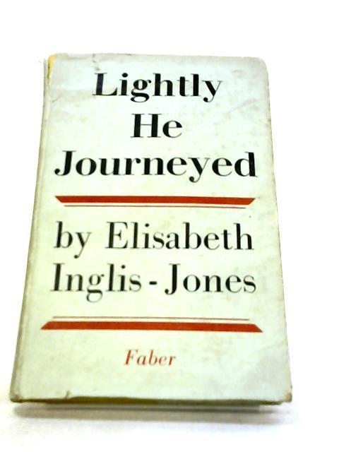 Lightly He Journeyed by Inglis-Jones