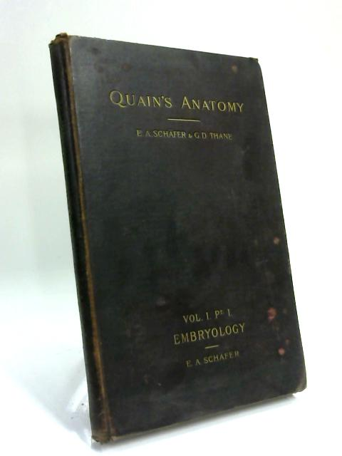 Quain's Elements of Anatomy. Vol. I -Part I: Embryology by E A Schafer