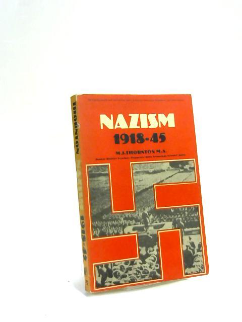 Nazism, 1918-45 by Michael John Thornton