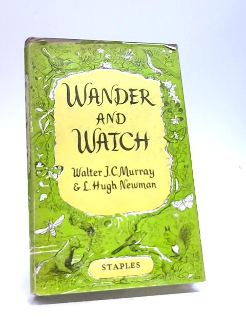 Wander and Watch by Walter J.C. Murray & L. Hugh Newman