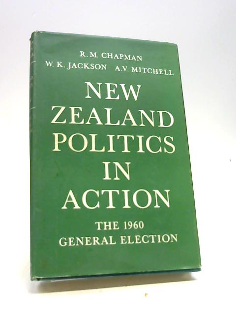 New Zealand Politics in Action by Chapman, R.M.