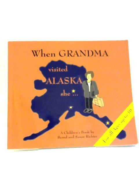 When Grandma Visited Alaska She by Bernd And Susan Richter