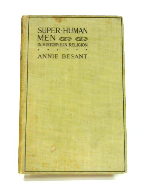 Superhuman Men: In History and in Religion by Annie Wood Besant