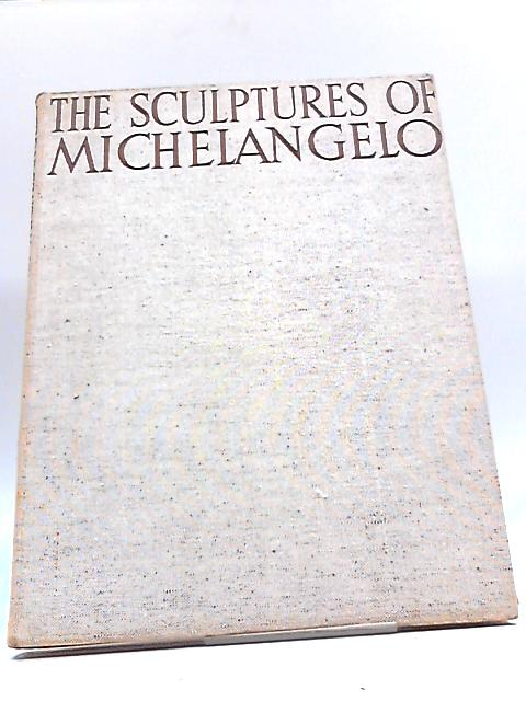 The Sculptures of Michelangelo by None