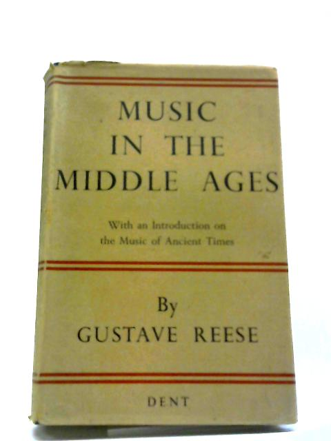 Music In The Middle Ages With An Introduction On The Music Of Ancient Times by G Reese