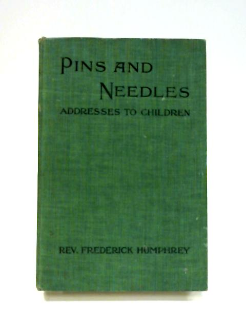 Pins and Needles: Addresses to Children by Frederick Humphrey