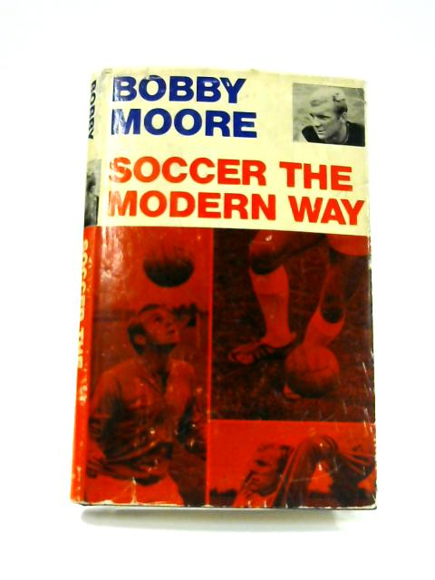 Soccer The Modern Way By Bobby Moore