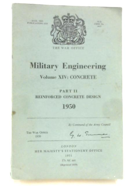 Military Engineering Vol XIV Concrete Part II - Reinforced Concrete Design by War Office