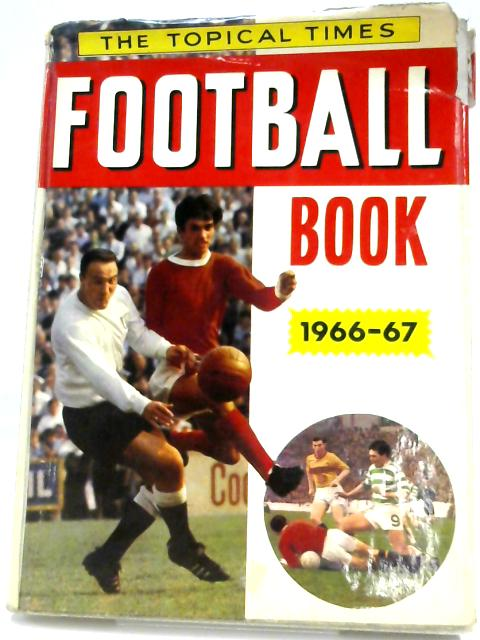 The Topical Times Football Book, 1966-67 by Unnamed, Unnamed