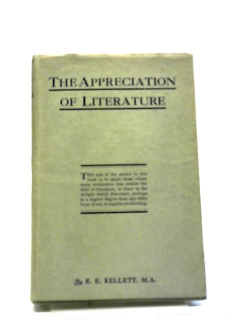The Appreciation of Literature. by E E. Kellett