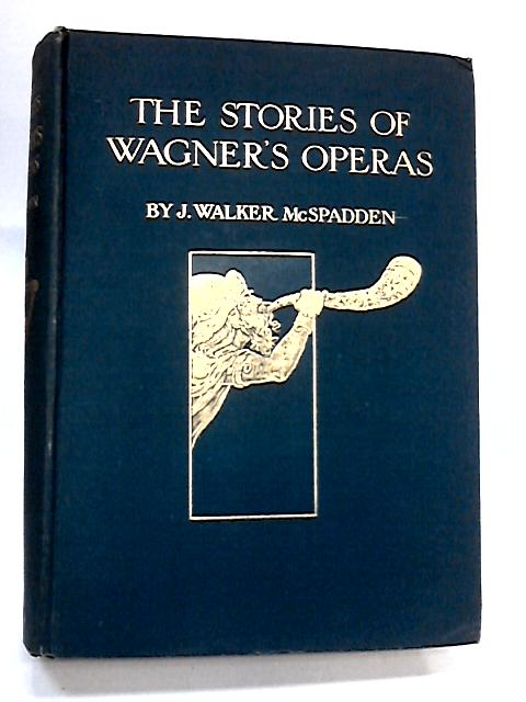 The Stories of Wagner's Operas by McSpadden, J W
