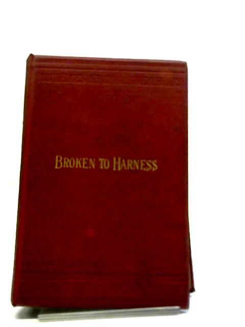 Broken To Harness. A Story Of English Domestic Life by Edmund Hodgson Yates