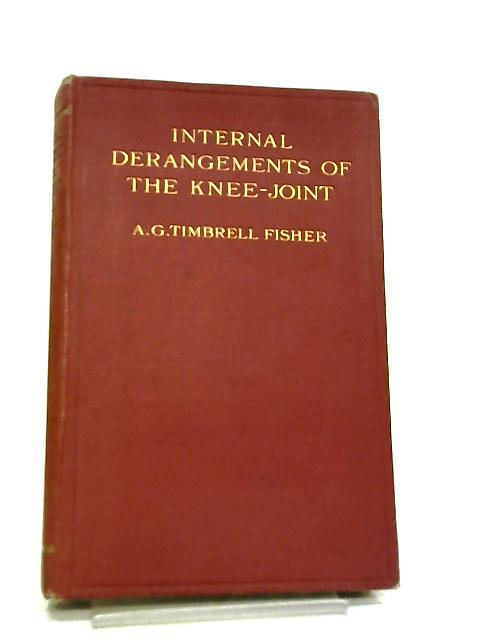 Internal Derangements of the Knee-Joint by A. G. T. Fisher