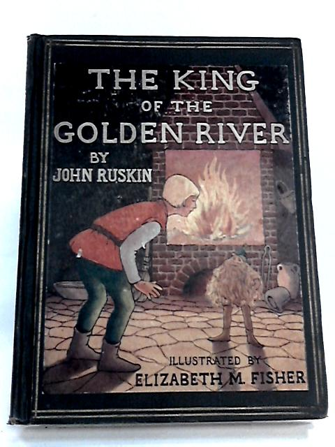 The king of the Golden River: Or, The black brothers, a legend of Stiria by Ruskin, John