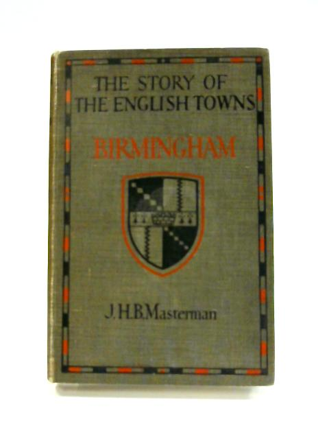 Birmingham: The Story of English Towns by J.H.B. Masterman