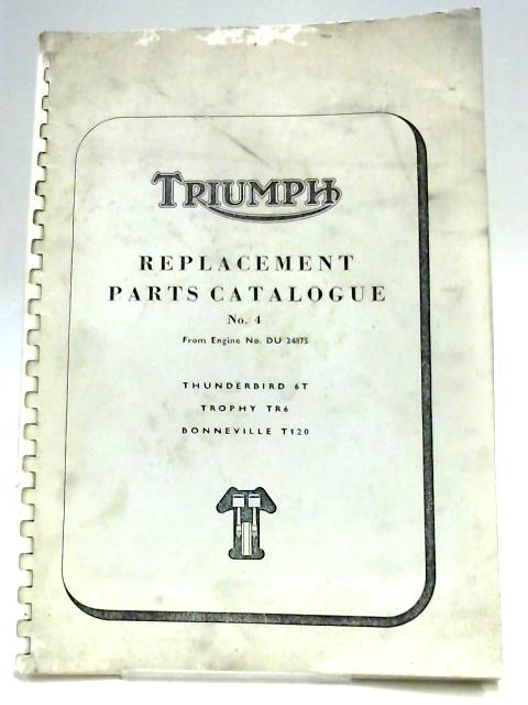 Triumph Replacement Parts Catalogue No 4 by Anon