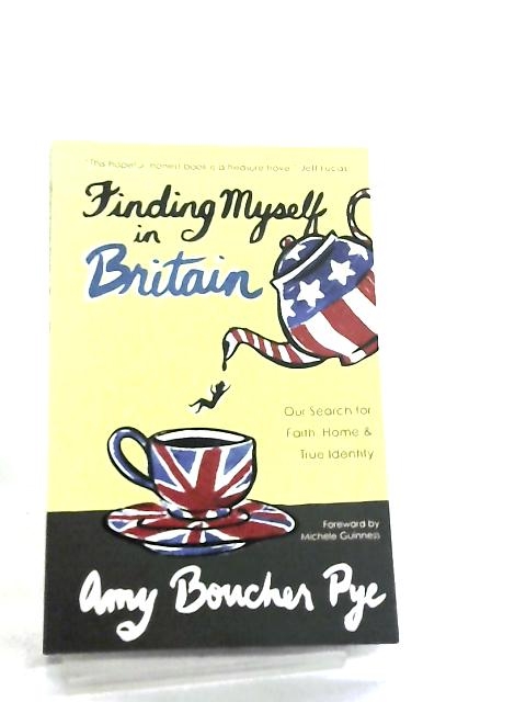 Finding Myself in Britain, Our Search for Faith, Home & True Identity by Amy Boucher Pye