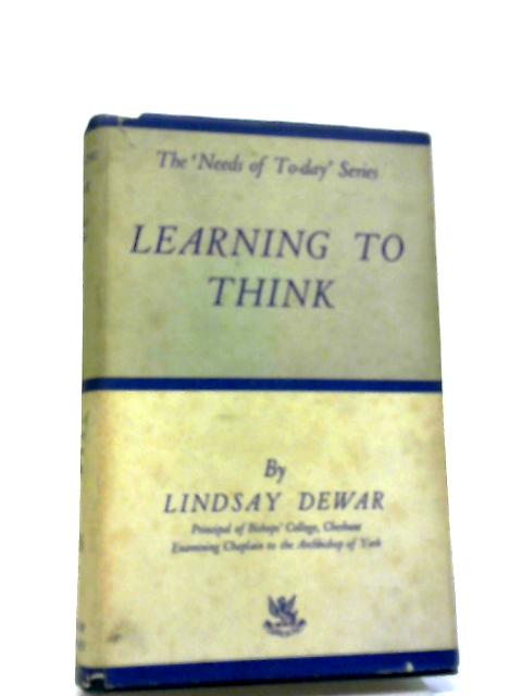 Learning To Think (Needs of To-day Series. no. 18.) by L Dewar