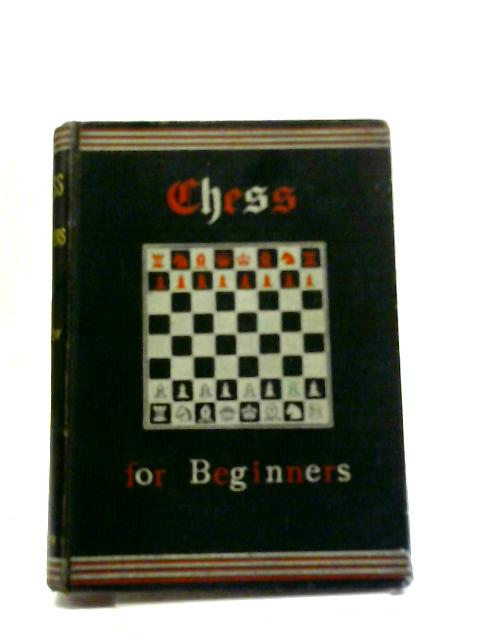 Chess for Beginners and The Beginnings of Chess by R B Swinton