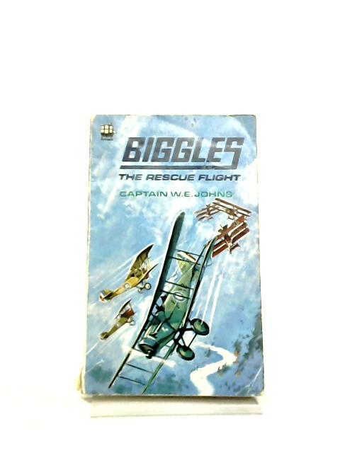 Biggles- The Rescue Flight by Johns, Capt. W.E