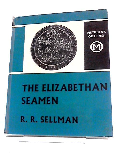 The Elizabethan Seamen by R R Sellman