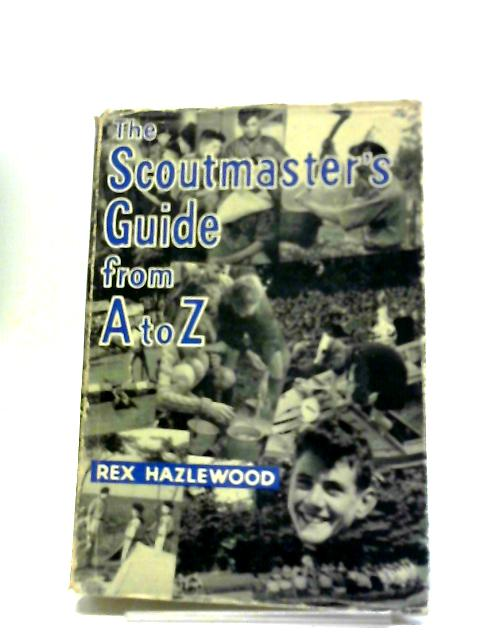 Scoutmaster's Guide From A to Z by R. Hazlewood