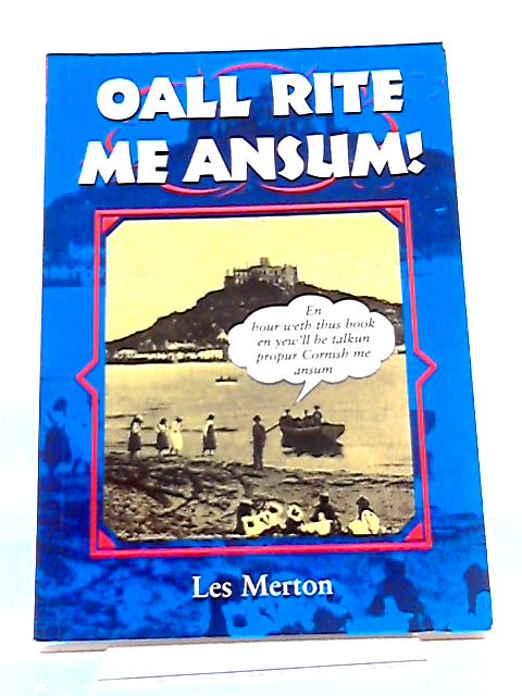 Oall Rite Me Ansum!: A Salute to the Cornish Dialect (Local Dialect) by Les Merton