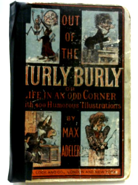 Out Of The Hurly-Burly; or Life In An Odd Corner by Max Adeler