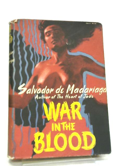 War in the Blood by Salvador De Madariaga
