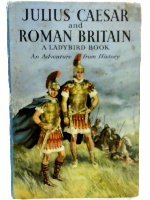 Julius Caesar And Roman Britain An Adventure From History by L. Du Garde Peach