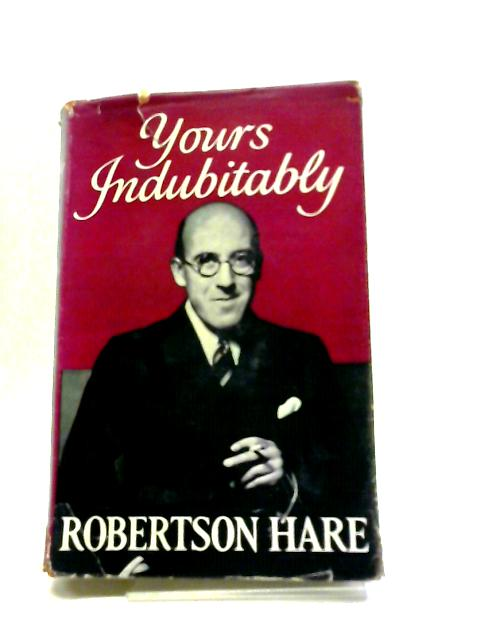 Yours Indubitably by Robertson Hare