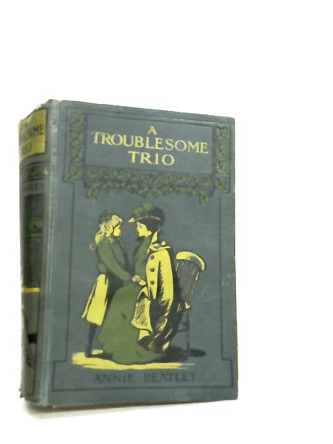 A Troublesome Trio by Annie Beatley