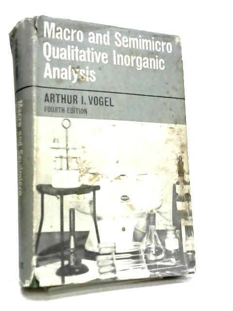 A Text Book Of Macro And Semimacro Qualitative Inorganic Analysis by Arthur I. Vogel