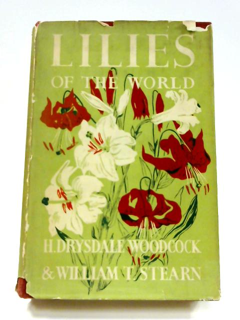 Lilies of the World: Their Cultivation and Classification by H. D. Woodcock