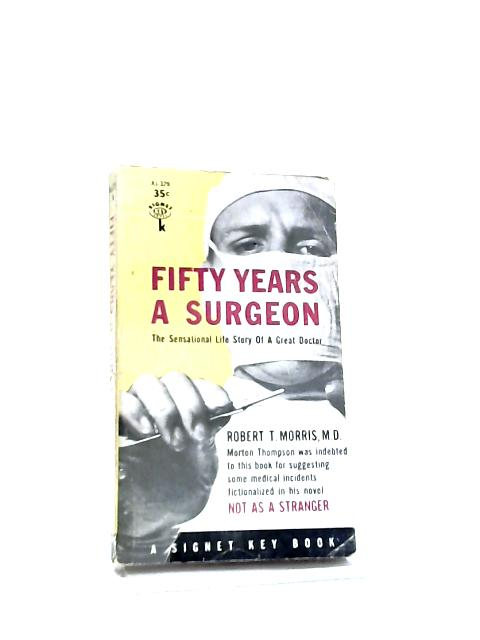 Fifty Years a Surgeon by Robert T. Morris