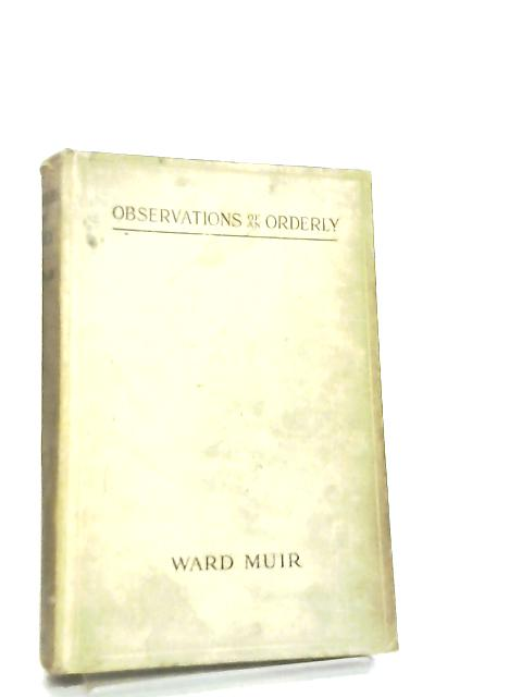 Observations of an Orderly by Ward Muir
