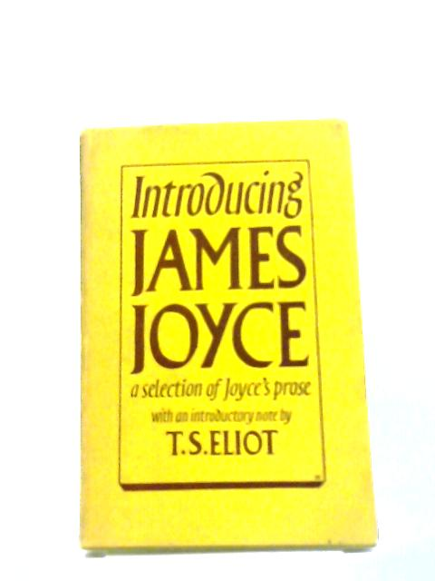 Introducing James Joyce a selection of Joyce's prose by T.S. Eliot