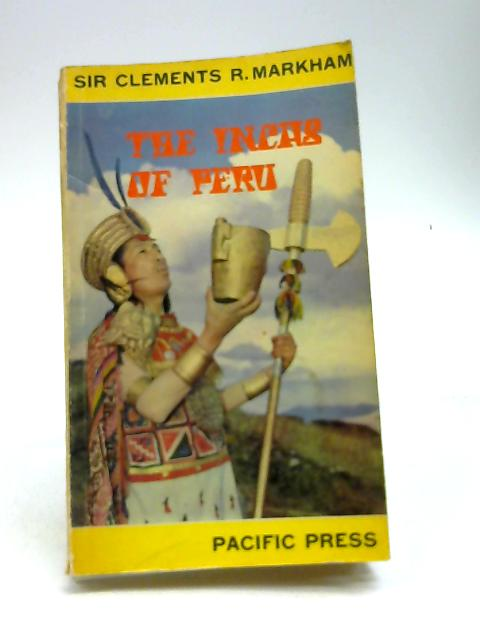 The Incas Of Peru by Sir Clements R. Markham