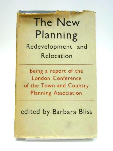The New Planning: Re-Development and Relocation by B. Bliss (ed.)