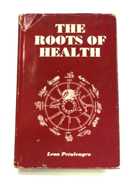 The Roots of Health by Leon Petulengro