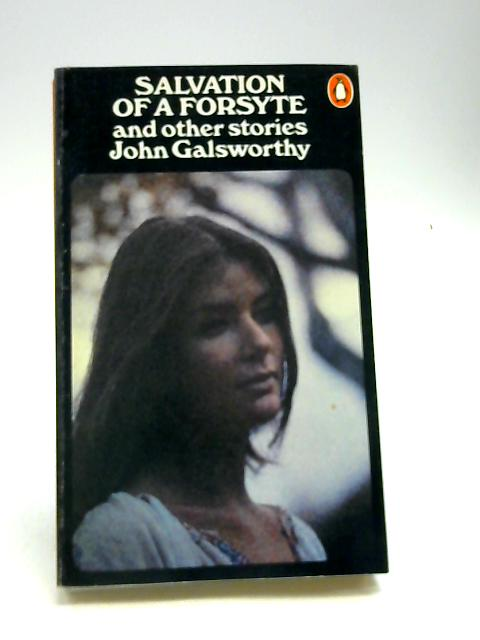 Salvation of a Forsyte and Other Stories by Galsworthy, John