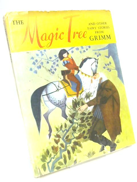 The magic tree, and other fairy stories from Grimm by Brothers Grimm