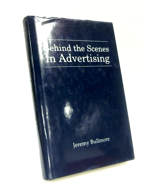 Behind the Scenes in Advertising by Jeremy J. D. Bullmore