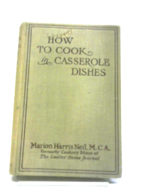 How To Cook In Casserole Dishes by Marion Harris Neil