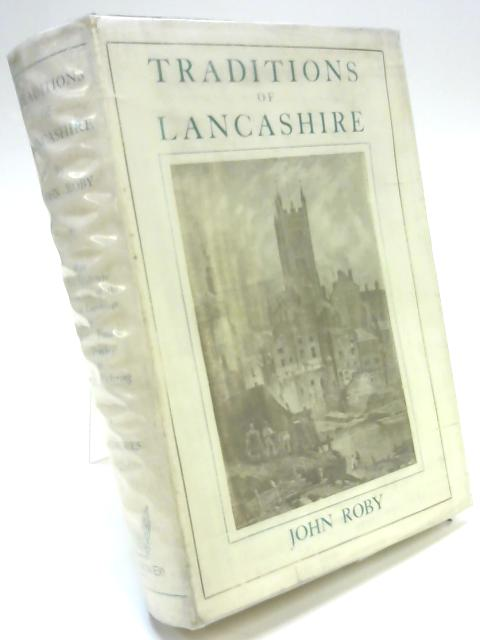 Traditions of Lancashire by John Roby