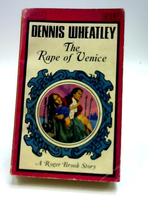 The Rape Of Venice. by Wheatley, Dennis.