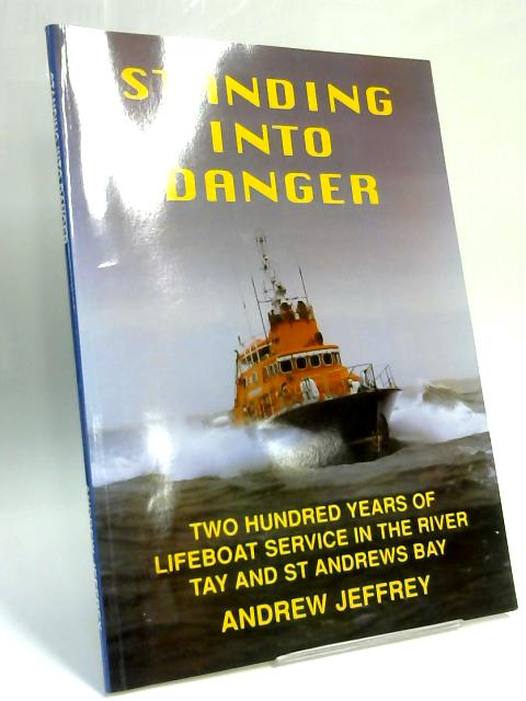 Standing into Danger: Two Hundred Years of Lifeboat Service in the River Tay and St.Andrews Bay by Andrew Jeffrey